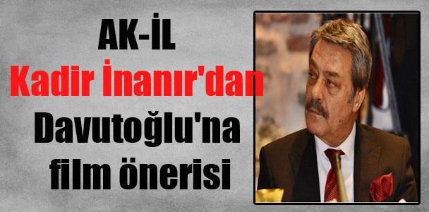 AK-İL Kadir İnanır'dan Davutoğlu'na film önerisi