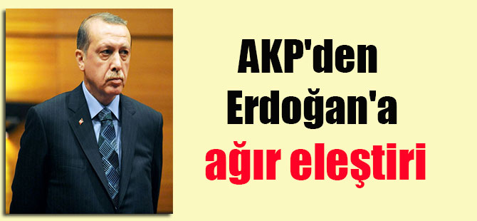 AKP'den Erdoğan'a ağır eleştiri
