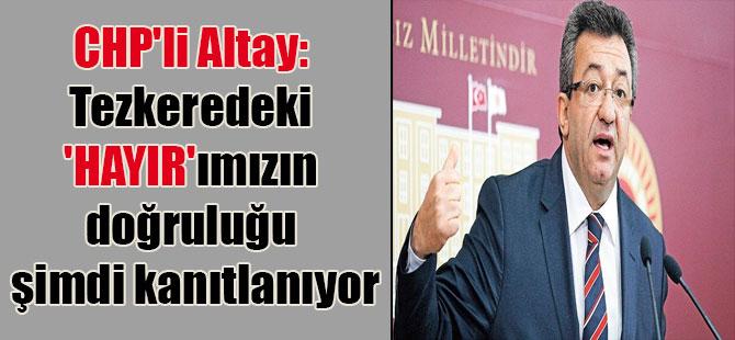 CHP'li Altay: Tezkeredeki 'hayır'ımızın doğruluğu şimdi kanıtlanıyor