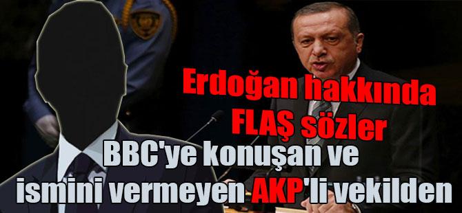 BBC'ye konuşan ve ismini vermeyen AKP'li vekilden Erdoğan hakkında FLAŞ sözler