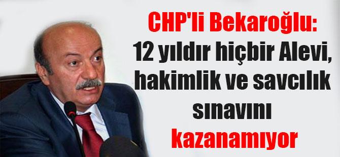 CHP'li Bekaroğlu: 12 yıldır hiçbir Alevi, hakimlik ve savcılık sınavını kazanamıyor