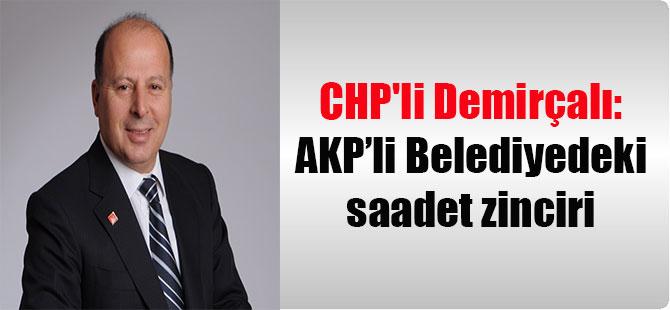 CHP'li Demirçalı: AKP'li Belediyedeki saadet zinciri