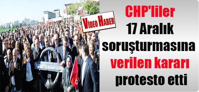 CHP'liler 17 Aralık soruşturmasına verilen kararı protesto etti