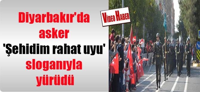 Diyarbakır'da asker 'Şehidim rahat uyu' sloganıyla yürüdü