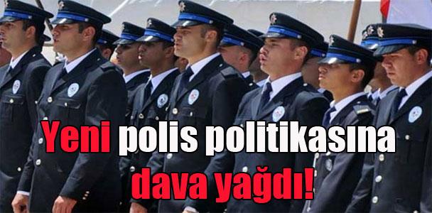 Yeni polis politikasına dava yağdı!
