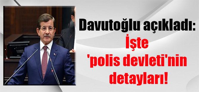Davutoğlu açıkladı: İşte 'polis devleti'nin detayları!