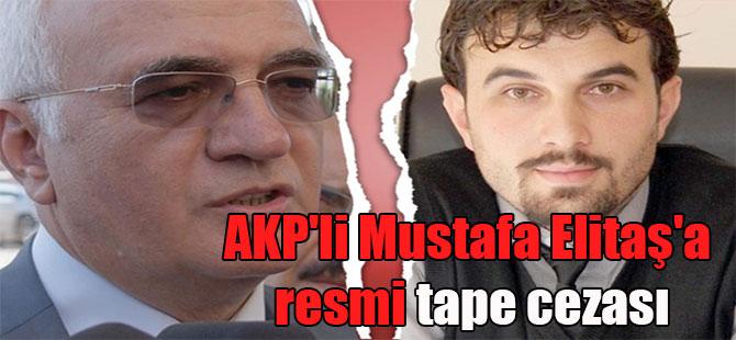 AKP'li Mustafa Elitaş'a resmi tape cezası