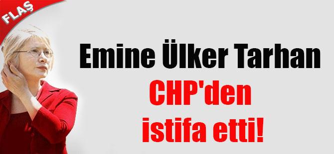 Emine Ülker Tarhan CHP'den istifa etti!