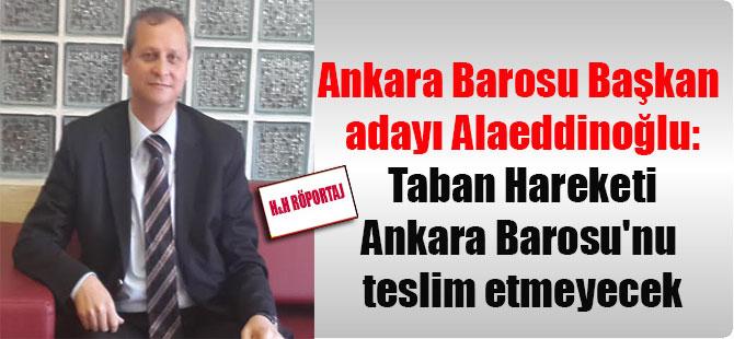Ankara Barosu Başkan adayı Alaeddinoğlu: Taban Hareketi, Ankara Barosu'nu teslim etmeyecek