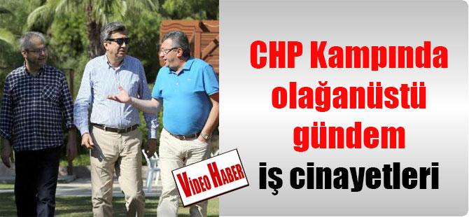 CHP Kampında olağanüstü gündem iş cinayetleri