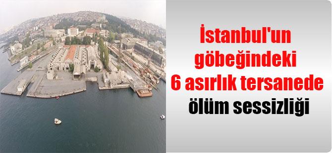 İstanbul'un göbeğindeki 6 asırlık tersanede ölüm sessizliği