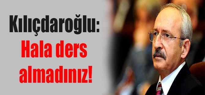 Kılıçdaroğlu: Hala ders almadınız