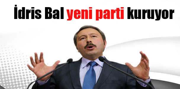 İdris Bal yeni parti kuruyor