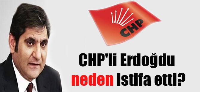 CHP'li Erdoğdu neden istifa etti?