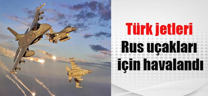 Türk jetleri Rus uçakları için havalandı