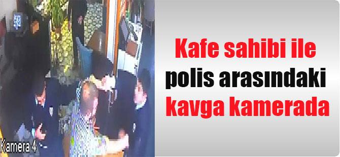 Kafe sahibi ile polis arasındaki kavga kamerada