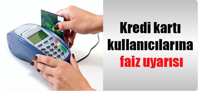 Kredi kartı kullanıcılarına faiz uyarısı