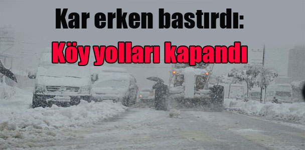 Kar erken bastırdı: Köy yolları kapandı