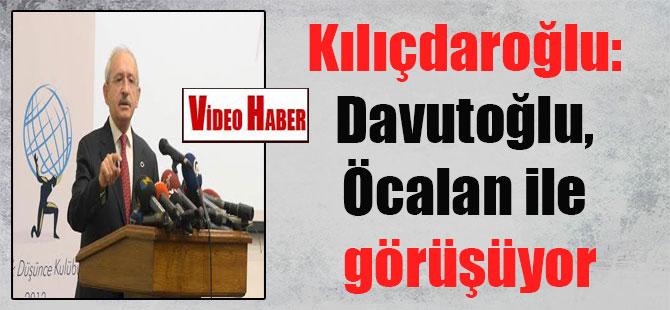 Kılıçdaroğlu: Davutoğlu, Öcalan ile görüşüyor