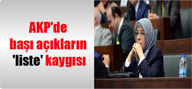 AKP'de başı açıkların 'liste' kaygısı