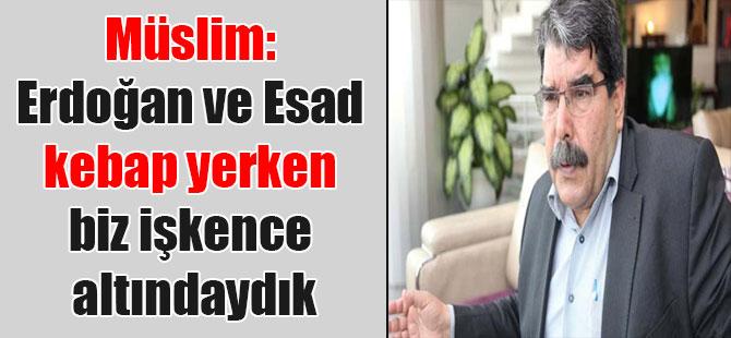 Müslim: Erdoğan ve Esad kebap yerken biz işkence altındaydık