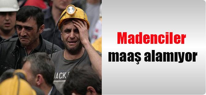 Madenciler maaş alamıyor