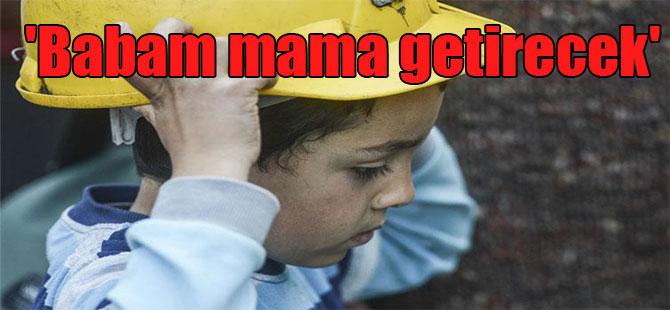 'Babam mama getirecek'
