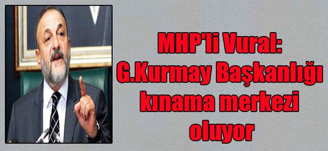 MHP'li Vural: G.Kurmay Başkanlığı kınama merkezi oluyor