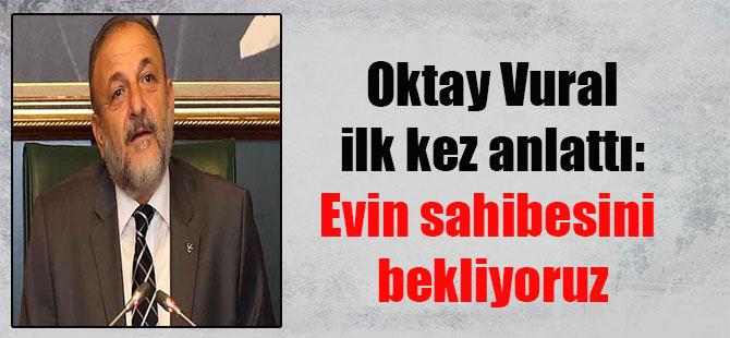 Oktay Vural ilk kez anlattı: Evin sahibesini bekliyoruz