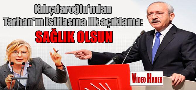 Kılıçdaroğlu'ndan Tarhan'ın istifasına ilk açıklama: Sağlık olsun
