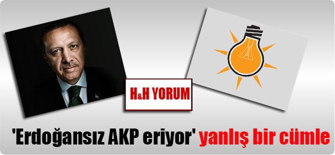 'Erdoğansız AKP eriyor' yanlış bir cümle