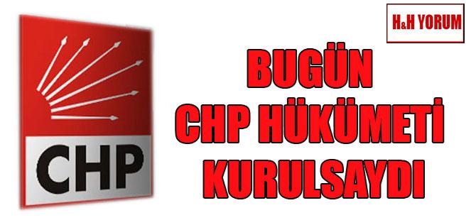 Bugün CHP Hükümeti kurulsaydı