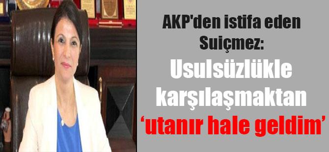 AKP'den istifa eden Suiçmez: Usulsüzlükle karşılaşmaktan utanır hale geldim