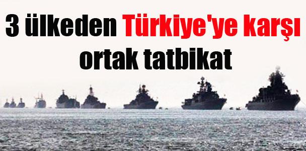 3 ülkeden Türkiye'ye karşı ortak tatbikat