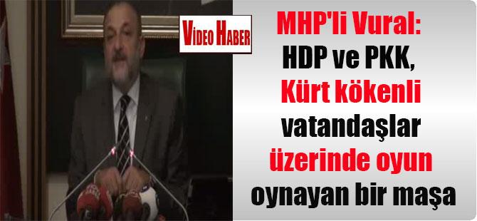 MHP'li Vural: HDP ve PKK, Kürt kökenli vatandaşlar üzerinde oyun oynayan bir maşa