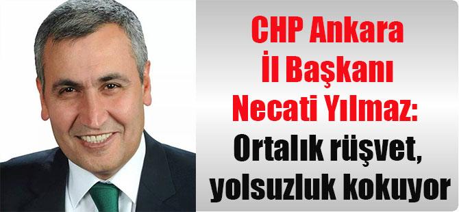 CHP Ankara İl Başkanı Necati Yılmaz: Ortalık rüşvet, yolsuzluk kokuyor