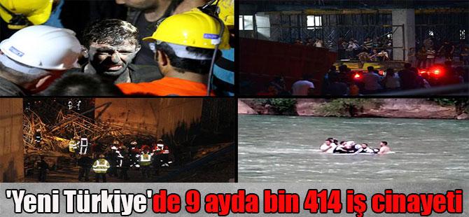 'Yeni Türkiye'de 9 ayda bin 414 iş cinayeti