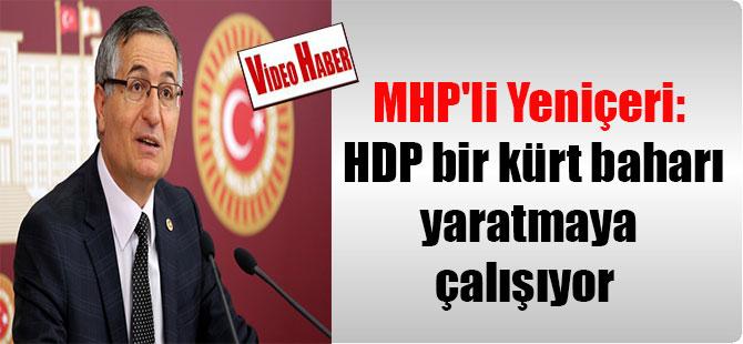 MHP'li Yeniçeri: HDP bir kürt baharı yaratmaya çalışıyor