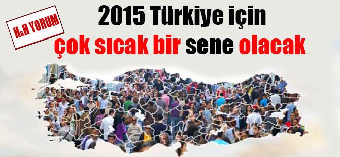 2015 Türkiye için çok sıcak bir sene olacak