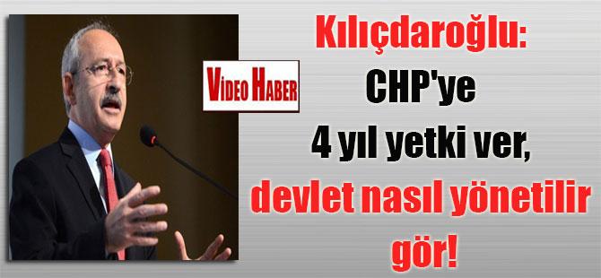 Kılıçdaroğlu: CHP'ye 4 yıl yetki ver, devlet nasıl yönetilir gör!