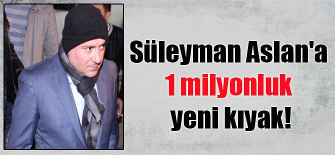 Süleyman Aslan'a 1 milyonluk yeni kıyak!