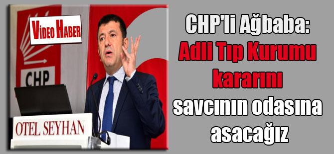 CHP'li Ağbaba: Adli Tıp Kurumu kararını savcının odasına asacağız
