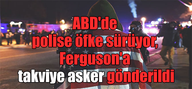 ABD'de polise öfke sürüyor, Ferguson'a takviye asker gönderildi