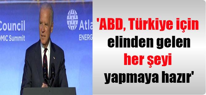 'ABD, Türkiye için elinden gelen her şeyi yapmaya hazır'