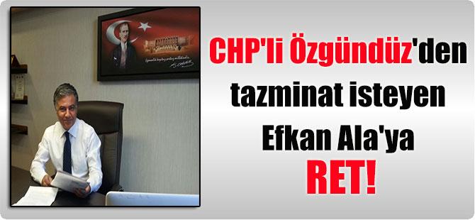 CHP'li Özgündüz'den tazminat isteyen Efkan Ala'ya ret!
