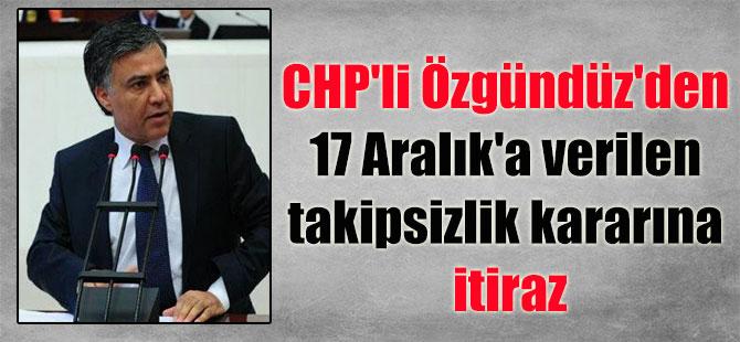 CHP'li Özgündüz'den 17 Aralık'a verilen takipsizlik kararına itiraz