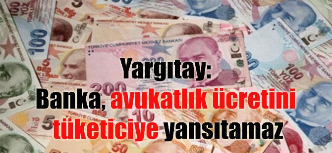 Yargıtay: Banka, avukatlık ücretini tüketiciye yansıtamaz