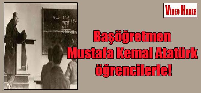 Başöğretmen Mustafa Kemal Atatürk öğrencilerle!