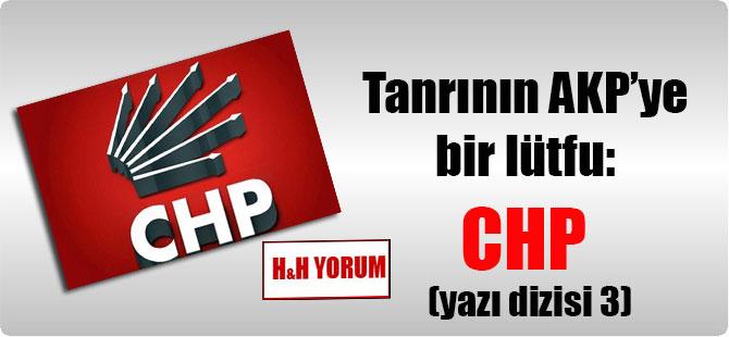 Tanrının AKP'ye bir lütfu: CHP (yazı dizisi 3)
