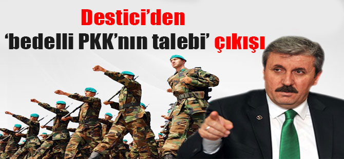 Destici'den 'bedelli PKK'nın talebi' çıkışı